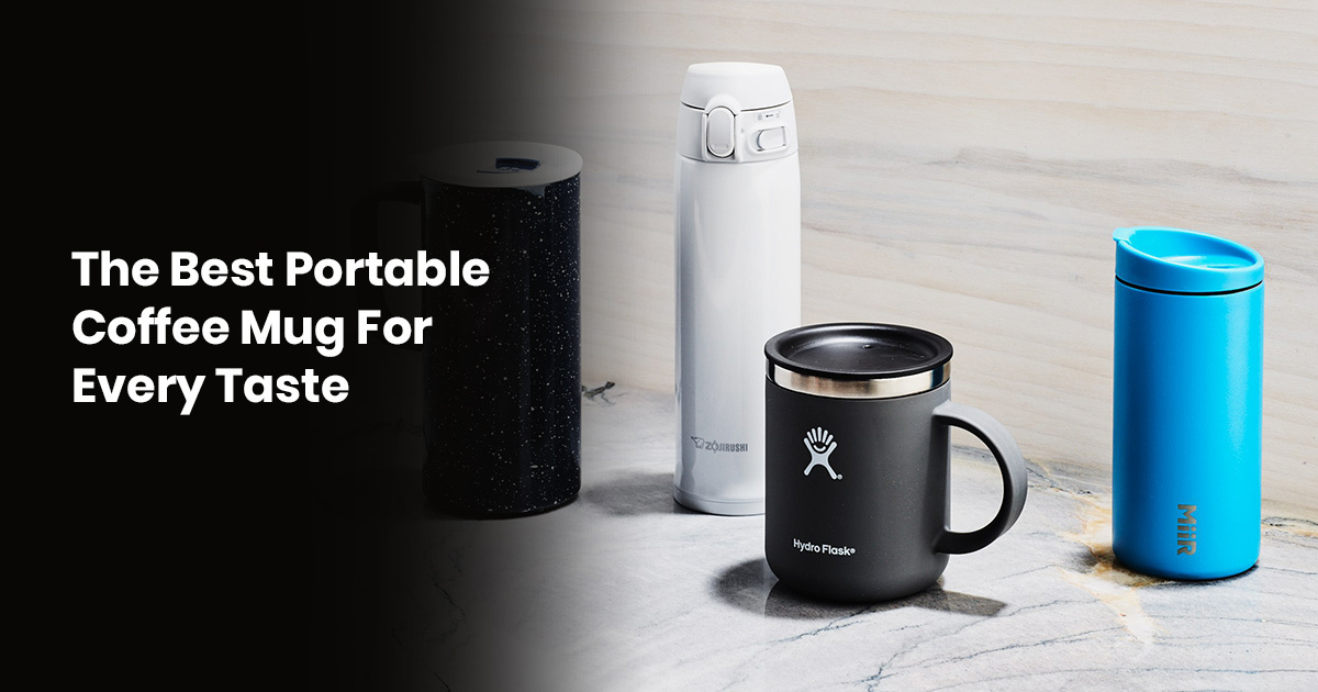 The Best Portable Coffee Mug For Every Taste