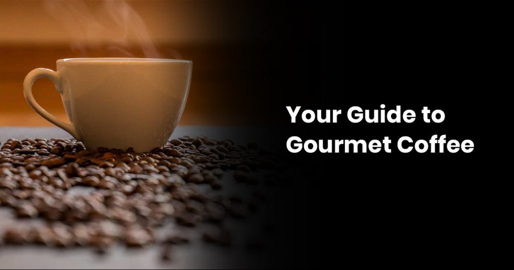 Your Guide to Gourmet Coffee